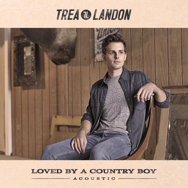 Trea Landon - Loved By A Country Boy (Acoustic)