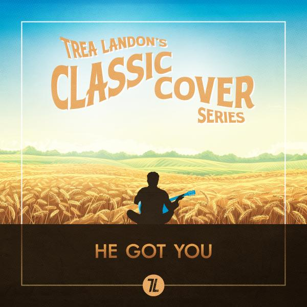 He Got You (Trea Landon's Classic Cover Series)